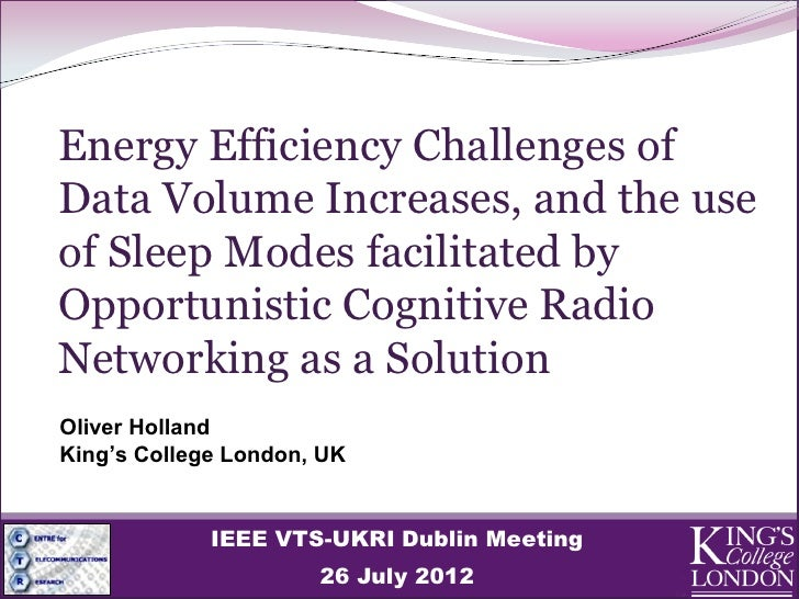 Oliver Holland  - IEEE VTS UKRI - Energy efficiency challenges of data volume increases and the use of sleep modes facilitated by opportunistic cognitive radio networking as a solution