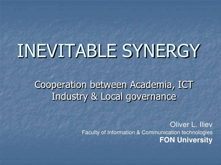 INEVITABLE SYNERGY  Cooperation between Academia, ICT     Industry & Local governance                                     ...