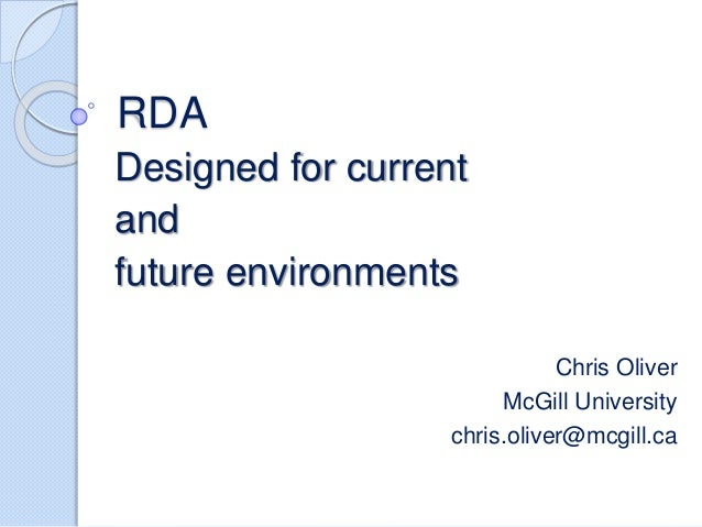 RDA Designed for current and future environments Chris Oliver McGill University chris.oliver@mcgill.ca