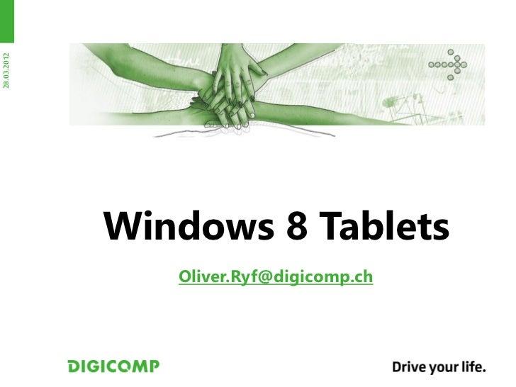 28.03.2012             Windows 8 Tablets                Oliver.Ryf@digicomp.ch