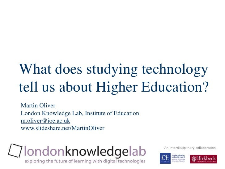 Title Slide<br />What does studying technology tell us about Higher Education?<br />Martin OliverLondon Knowledge Lab, Ins...