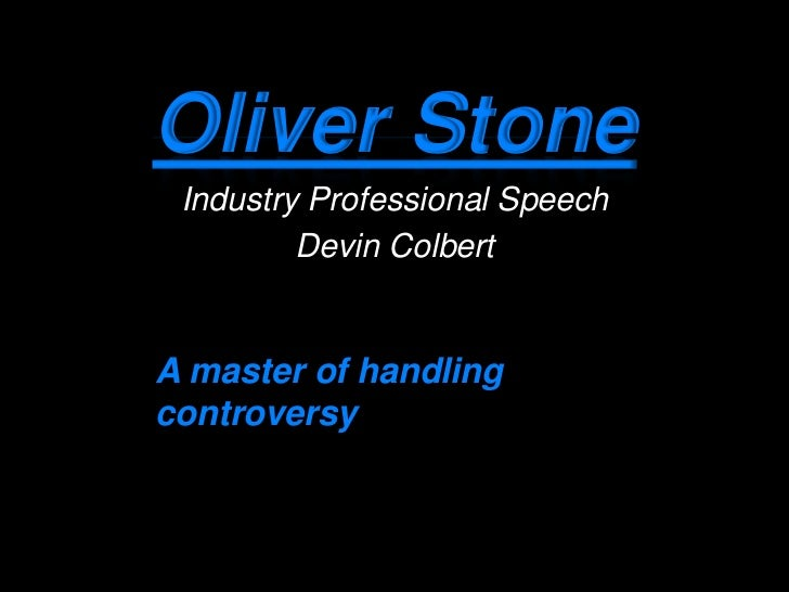 Oliver Stone Industry Professional Speech         Devin ColbertA master of handlingcontroversy