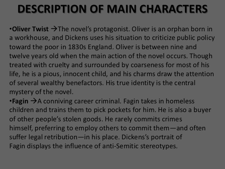 oliver twist theme essay The cruelty of institutions and bureaucracies toward the unfortunate is perhaps the preeminent theme of oliver twist, and essentially what makes it a social novel dickens wrote the book largely in response to the poor law amendment act of 1834, which represented the government's both passive and.
