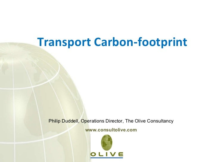 Philip Duddell, Operations Director, The Olive Consultancy www.consultolive.com Transport Carbon-footprint