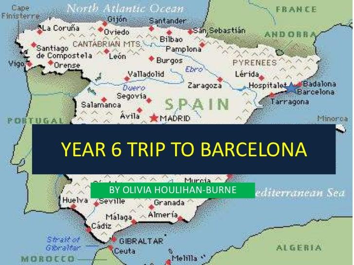 YEAR 6 TRIP TO BARCELONA    BY OLIVIA HOULIHAN-BURNE