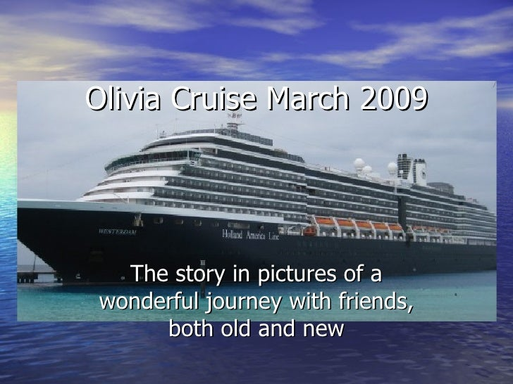 The story in pictures of a wonderful journey with friends, both old and new Olivia Cruise March 2009