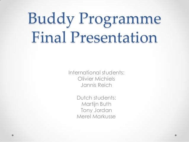 Buddy ProgrammeFinal Presentation     International students:         Olivier Michiels          Jannis Reich        Dutch ...