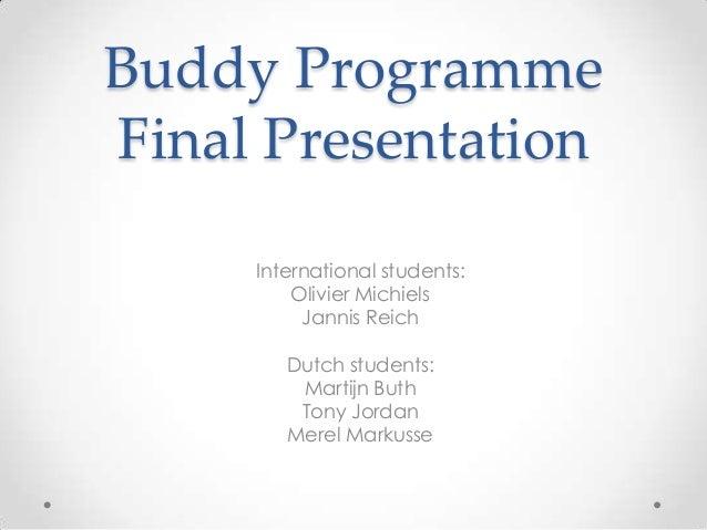 Buddy ProgrammeFinal Presentation     International students:         Olivier Michiels          Jannis Reich        Dutch ...