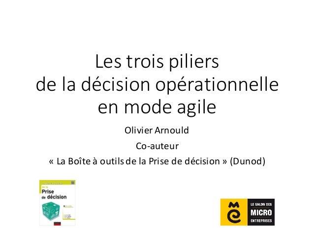 Les  trois  piliers   de  la  décision  opérationnelle   en  mode  agile Olivier  Arnould Co-‐auteur...
