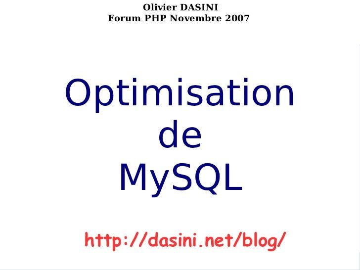 http://dasini.net/blog/  Olivier DASINI                   Forum PHP Novembre 2007           Optimisation               de ...