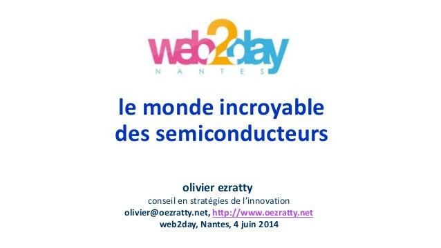 le monde incroyable des semiconducteurs olivier ezratty conseil en stratégies de l'innovation olivier@oezratty.net, http:/...
