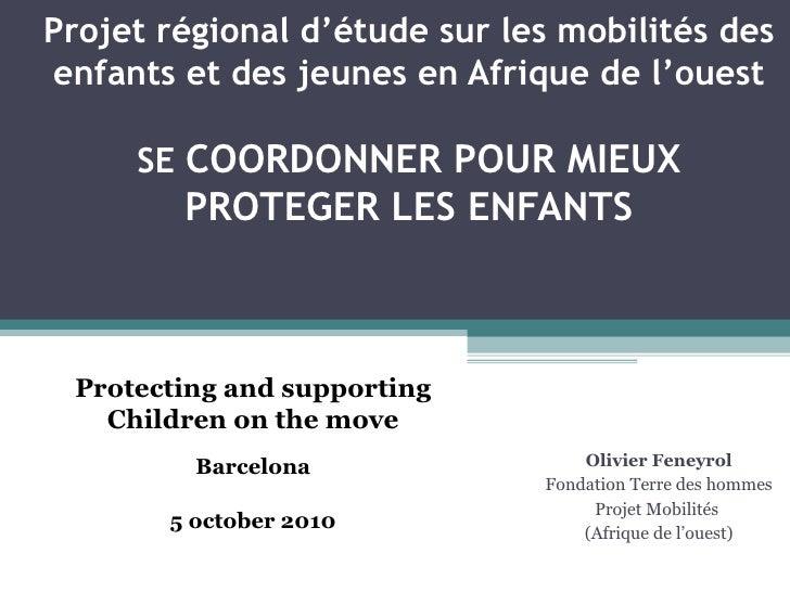 Projet régional d'étude sur les mobilités des enfants et des jeunes en Afrique de l'ouest SE  COORDONNER POUR MIEUX PROTEG...