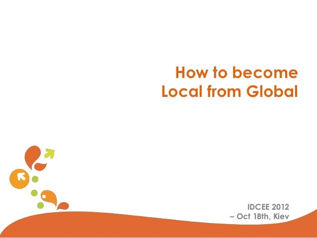 IDCEE 2012: How to become Global from Local, Secrets of success - Olivier Fecherolle (Chief Strategy & Development Office @ VIADEO)