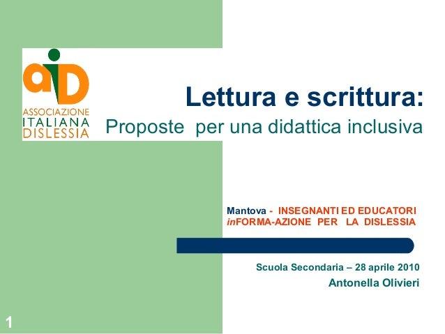 1 Lettura e scrittura: Scuola Secondaria – 28 aprile 2010 Antonella Olivieri Proposte per una didattica inclusiva Mantova ...