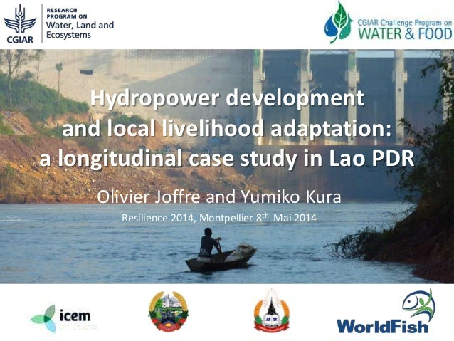 Hydropower development and local livelihood adaptation: a longitudinal case study in Lao PDR Olivier Joffre and Yumiko Kur...
