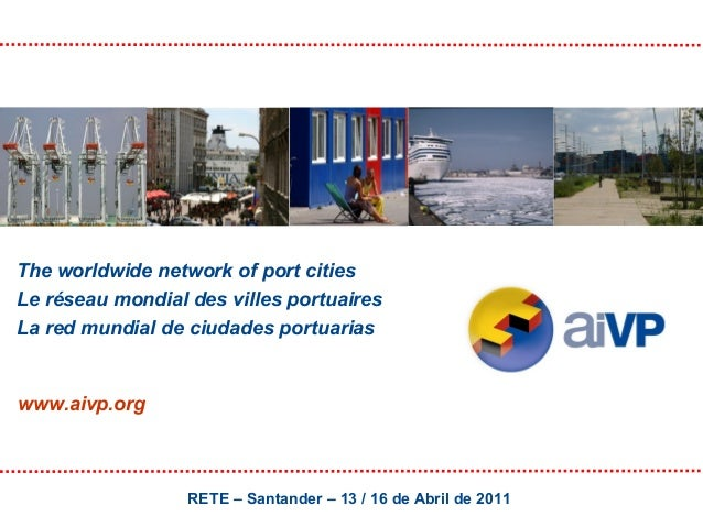 The worldwide network of port cities Le réseau mondial des villes portuaires La red mundial de ciudades portuarias  www.ai...