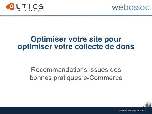 Salon des Soidarités – Juin 2014 Recommandations issues des bonnes pratiques e-Commerce Optimiser votre site pour optimise...