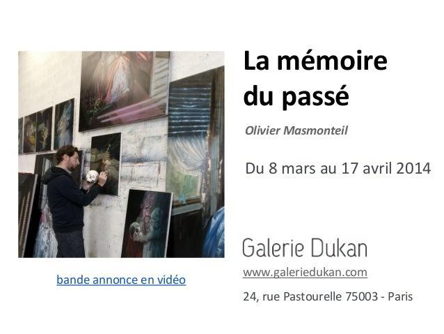 La mémoire du passé Olivier Masmonteil  Du 8 mars au 17 avril 2014  bande annonce en vidéo  www.galeriedukan.com 24, rue P...