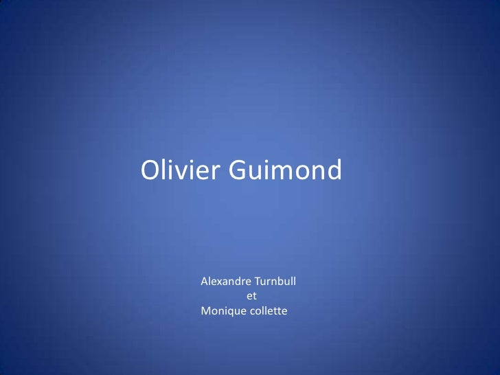 Olivier Guimond<br />Alexandre Turnbull<br />                et<br />Monique collette<br />