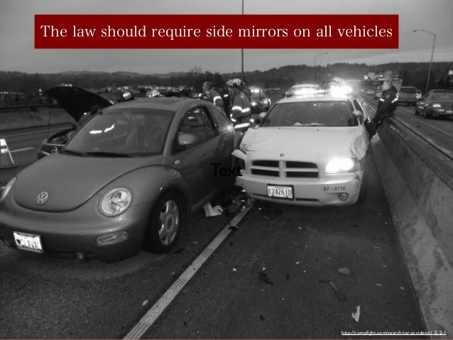 The law should require side mirrors on all vehicles  Text  http://compfight.com/search/car-accident/1-2-2-1