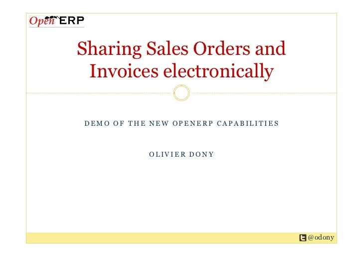 Sharing Sales Orders and Invoices electronicallyDEMO OF THE NEW OPENERP CAPABILITIES            OLIVIER DONY              ...