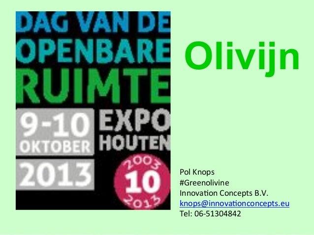 Pol$Knops #Greenolivine Innova1on$Concepts$B.V. knops@innova1onconcepts.eu Tel:$06?51304842 Olivijn
