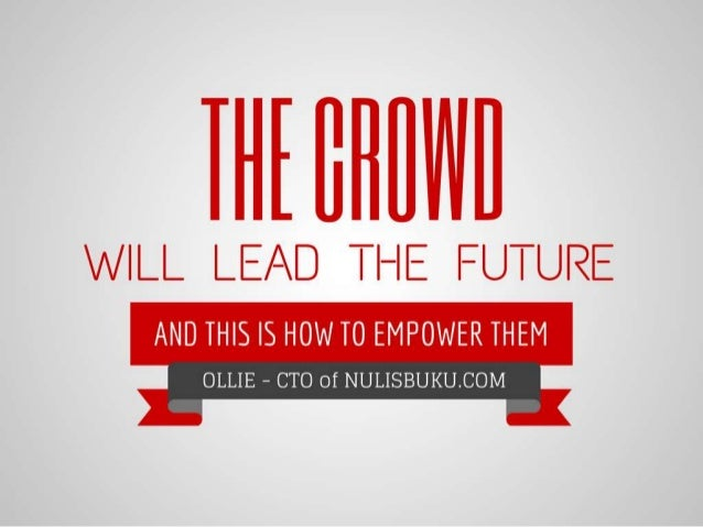 The Crowd will Lead the Future and This is How to Empower Them