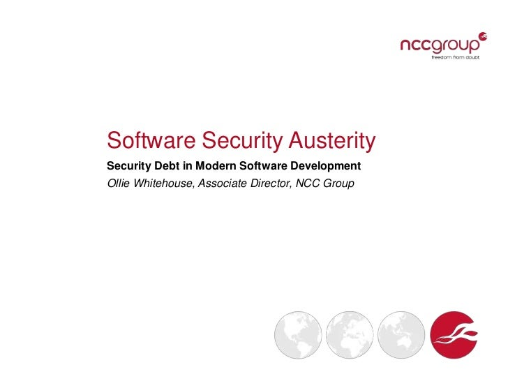 Software Security AusteritySecurity Debt in Modern Software DevelopmentOllie Whitehouse, Associate Director, NCC Group