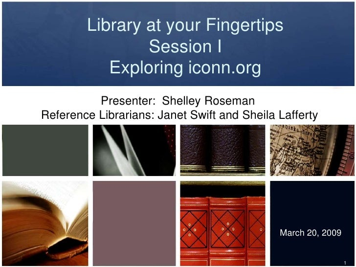 Library at your Fingertips                 Session I            Exploring iconn.org           Presenter: Shelley Roseman R...