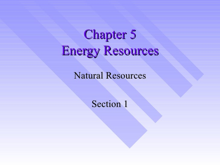 Chapter 5 Energy Resources Natural Resources Section 1