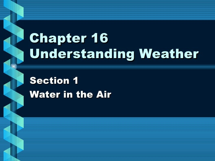 Chapter 16 Understanding Weather Section 1  Water in the Air