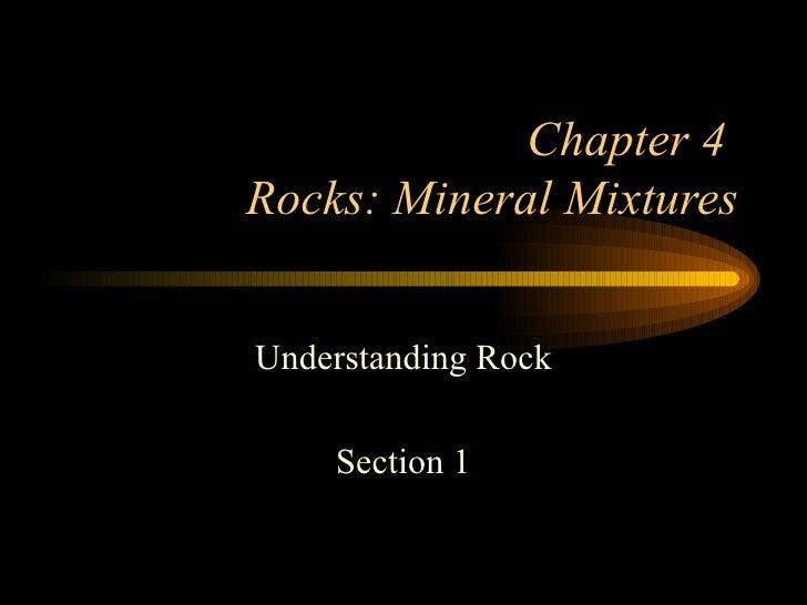 Chapter 4  Rocks: Mineral Mixtures Understanding Rock Section 1