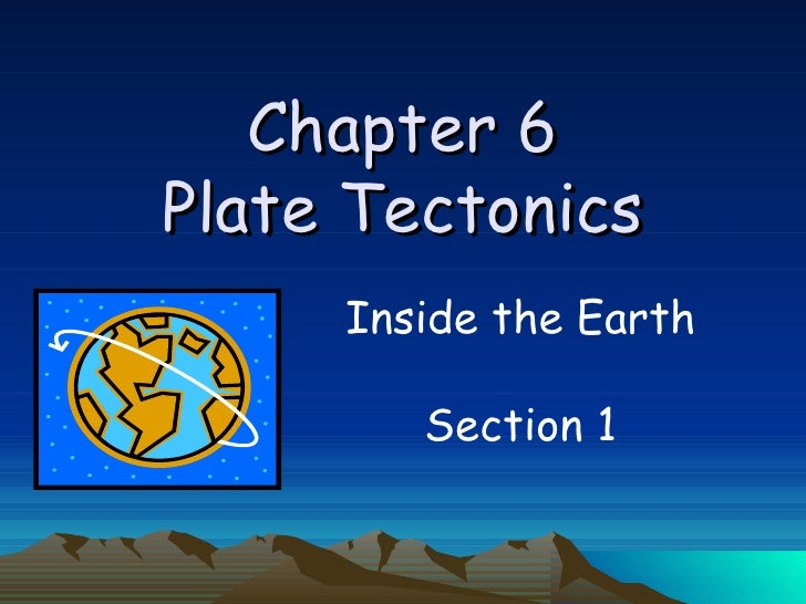 Chapter 6 Plate Tectonics Inside the Earth Section 1