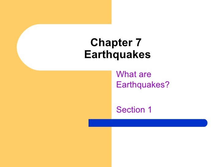 Chapter 7  Earthquakes What are Earthquakes? Section 1