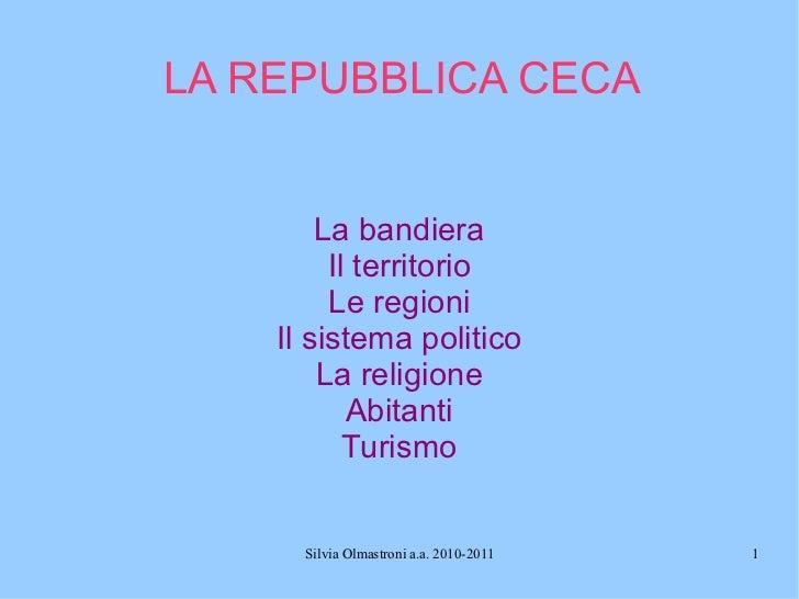 LA REPUBBLICA CECA La bandiera Il territorio Le regioni Il sistema politico La religione Abitanti Turismo