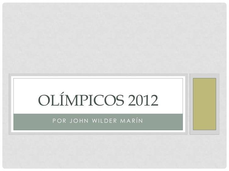 OLÍMPICOS 2012 POR JOHN WILDER MARÍN