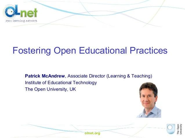 olnet.org Fostering Open Educational Practices Patrick McAndrew, Associate Director (Learning & Teaching) Institute of Edu...