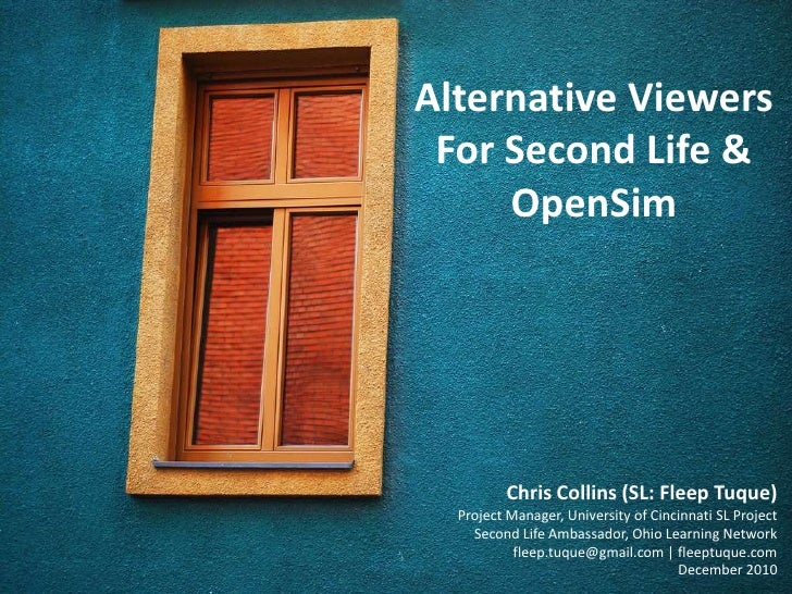 Alternative Viewers <br />For Second Life &<br />OpenSim<br />Chris Collins (SL: Fleep Tuque)<br />Project Manager, Univer...