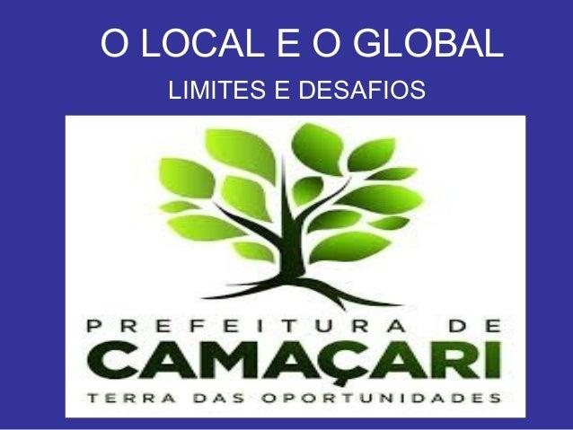 O LOCAL E O GLOBAL   LIMITES E DESAFIOS