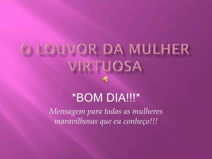 *BOM DIA!!!* Mensagem para todas as mulheres maravilhosas que eu conheço!!!