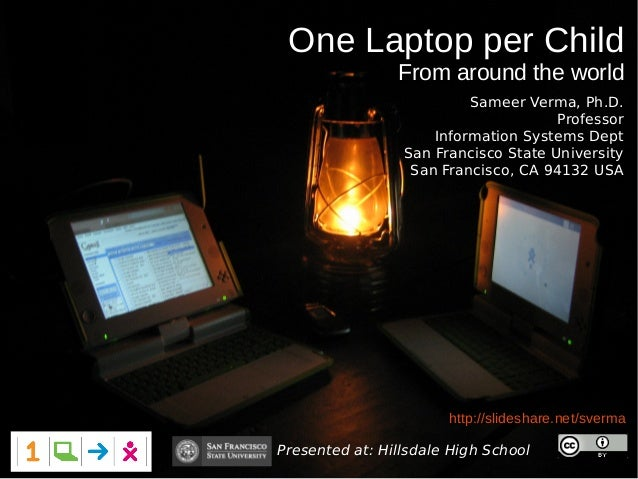 One Laptop per Child From around the world Presented at: Hillsdale High School Unless noted otherwise http://slideshare.ne...