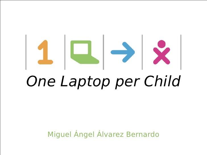 One Laptop per Child     Miguel Ángel Álvarez Bernardo