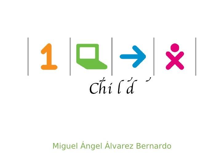 One Laptop per Child <ul><li>Miguel Ángel Álvarez Bernardo </li></ul>