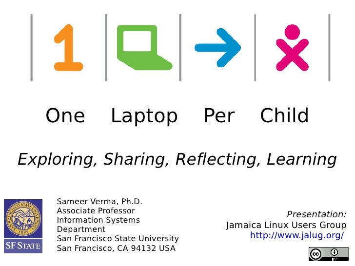 One           Laptop              Per      Child  Exploring, Sharing, Reflecting, Learning      Sameer Verma, Ph.D.     As...