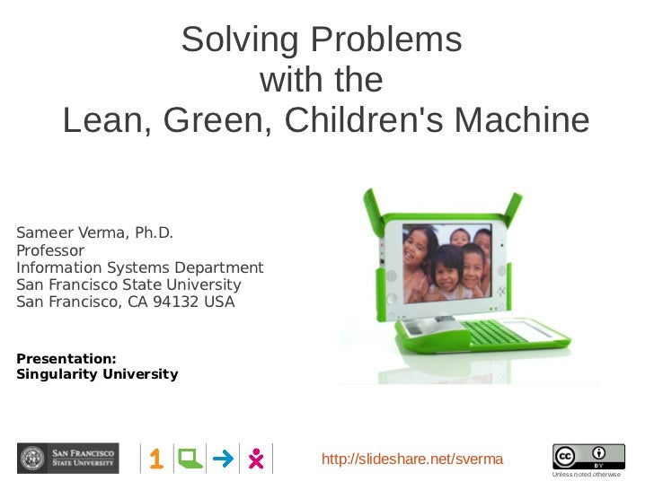 Solving Problems                  with the      Lean, Green, Childrens MachineSameer Verma, Ph.D.ProfessorInformation Syst...