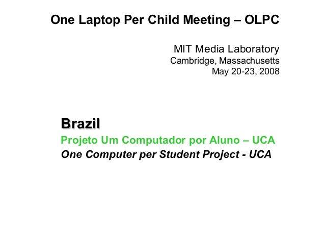 One Laptop Per Child Meeting – OLPC                    MIT Media Laboratory                    Cambridge, Massachusetts   ...