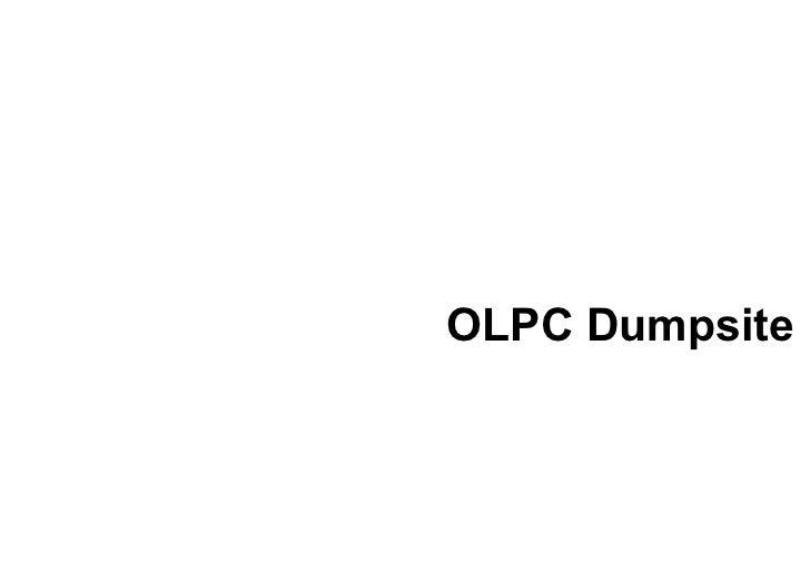 OLPC DumpsiteOLPC Dumpsite               - -