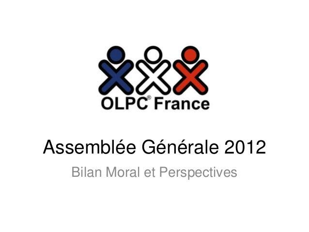 Assemblée Générale 2012  Bilan Moral et Perspectives