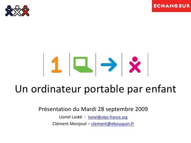 Un ordinateur portable par enfant<br />Présentation du Mardi 28 septembre 2009<br />Lionel Laské  - lionel@olpc-france.org...