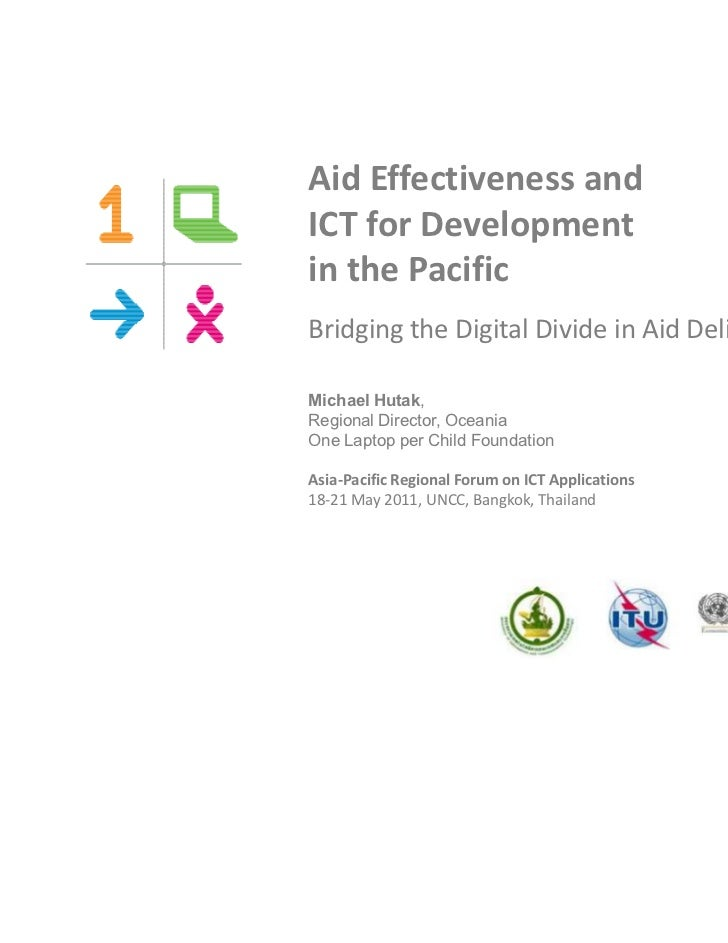 Aid Effectiveness andICT for Developmentin the PacificBridging the Digital Divide in Aid DeliveryMichael Hutak,Regional Di...